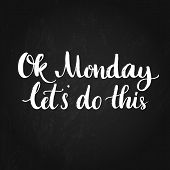 Ok Monday, let's do this. Motivational quote for office workers, start of the week. Modern calligraphy on chalkboard texture. Positive and fun phrase for social media content, cards, wall art. poster