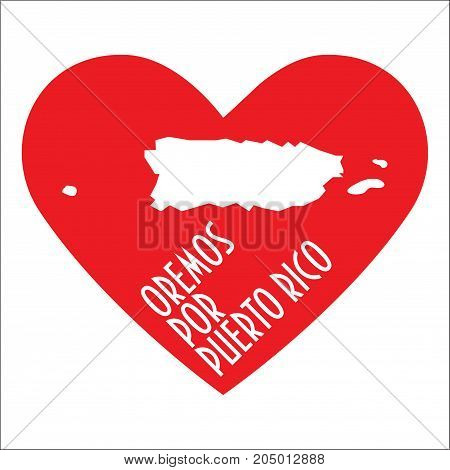 Pray for Puerto Rico Illustration. Great as donate or relief help icon. Heart, map and text in Spanish: Pray for Puerto Rico. Support for volunteering work during Hurricane Maria, floods and landfalls