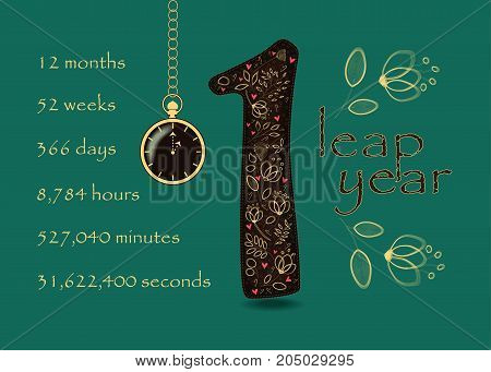 Artistic brown number One with yellow floral decor and red hearts. Leap Year breaks down into months weeks days hours minutes and seconds. Green background. Two big graceful flowers. Pocket watch shows One o'clock. Vector Illustration