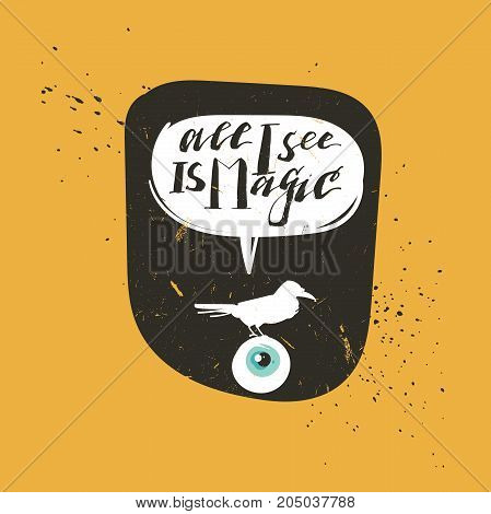 Hand drawn vector abstract cartoon Happy Halloween illustration poster or stamp with raven, eye and modern handwritten calligraphy quote All I see is magic isolated on black background