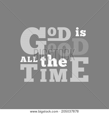god is good all the time typography for poster, flying or print on t shirt