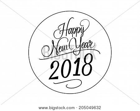 Happy New Year 2018 lettering in circle and with swirl. New Year greeting card. Handwritten text, calligraphy. Can be used for greeting cards, posters, leaflets and brochure