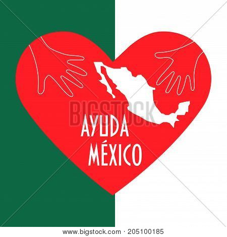 Vector illustration for charity and relief work after the Earthquake in Mexico city. Helping hands, heart and text in Spanish: Help Mexico. Great as donation, support or charity poster or banner.