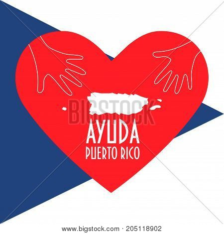 Vector Illustration: helping hands, heart, Puerto Rico map. Support for volunteer, charity, giving aid or relief work after Hurricane Maria, floods, landfalls. Text in Spanish: Help Puerto Rico.
