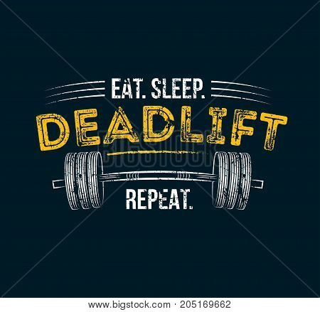 Eat sleep deadlift repeat. Gym motivational quote with grunge effect and barbell. Workout inspirational Poster. Vector design for gym, textile, posters, t-shirt, cover, banner, cards, cases etc.