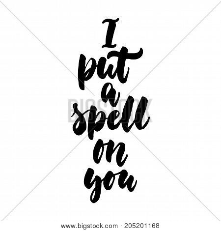 I put a spell on you - Halloween hand drawn lettering quote isolated on the white background. Fun brush ink inscription for photo overlays greeting card or t-shirt print poster design