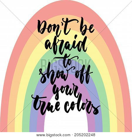 Don't be afraid to show yout true colors - LGBT slogan hand drawn lettering quote isolated on the rainbow background. Fun brush ink inscription for greeting card or t-shirt print, poster design