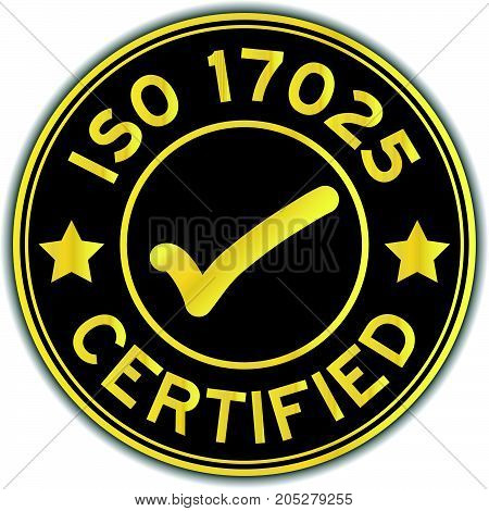 Black and gold color ISO 17025 certified with mark icon round sticker on white background