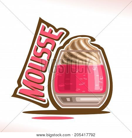 Vector logo for Mousse dessert, shiny glass with pink strawberry jelly decorated coffee creamy froth, original typography font for red word mousse, poster for fusion food with delicious fruit pudding.