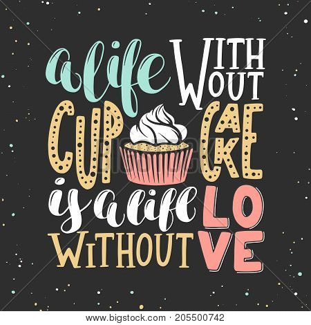 Vector card with hand drawn unique typography design for greeting cards decoration prints and posters. A life without cupcake is a life without love modern calligraphy. Handwritten lettering.