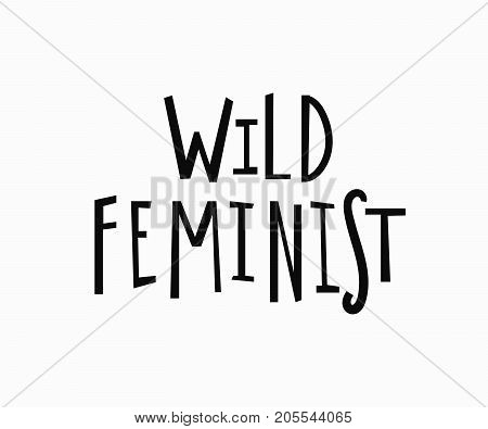 Wild feminist t-shirt quote lettering. Calligraphy inspiration graphic design typography element. Hand written card. Simple vector sign. Protest against patriarchy sexism misogyny female