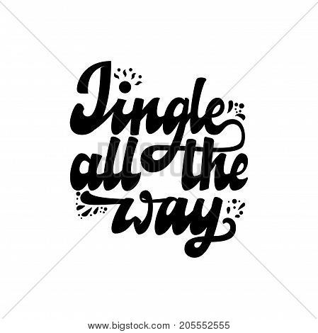 Jingle all the way. Hand drawn calligraphy lettering inspirational quotes