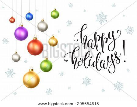 Happy holidays 2018 postcard template. Modern lettering with snowflakes ans Christmas balls isolated on white background. Colorful New Year greeting card concept.