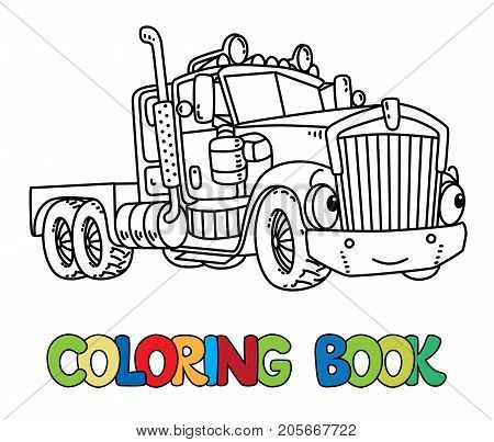 Heavy truck coloring book for kids. Funny vector cute car with eyes and mouth. Children vector illustration