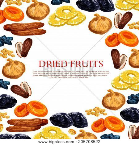 Dried fruits poster of sweet dry fruit snacks. Vector raisins, prunes or dried apricots, dates or figs and pineapple, cherry or nuts and fruit desserts for shop or market template