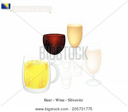 Bosnian Cuisine, Slivovitz, Wine and Beer. The Most Famous Drink in Bosnia and Herzegovina.