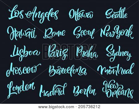 Set of handwritten city names. Hand-lettering calligraphy. London Paris Berlin Madrid New York Moscow Barcelona Hawaii Lisboa Los Angeles MontrealNew Orleans Praha Rome Seoul Sydney etc. Vector illustration