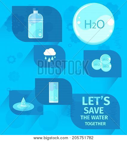 Lets save water together agitation placard with water in bottle, H2O drop, glass and puddle on blue background vector illustration.