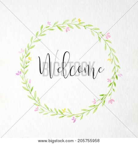 Welcome word and hand drawing watercolor flower wreath on white paper background welcome greeting card