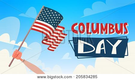 Happy Columbus Day National Usa Holiday Greeting Card With Hand Holding American Flag Flat Vector Illustration