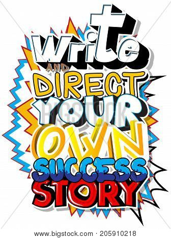Write and Direct Your Own Success Story. Vector illustrated comic book style design. Inspirational motivational quote.