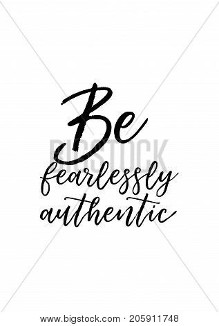 Hand drawn lettering. Ink illustration. Modern brush calligraphy. Isolated on white background. Be fearlessly authentic.