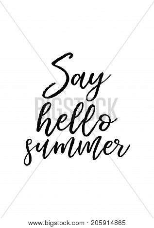 Hand drawn lettering. Ink illustration. Modern brush calligraphy. Isolated on white background. Say hello summer.