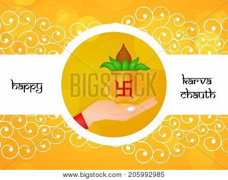 illustration of hand, Kalash and swastik a symbol of hinduism with happy Karva Chauth text on the occasion of Hindu Festival Karva Chauth