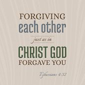 bible verse for christian or catholic, about forgive one another just as god forgave you from Ephesians, for use as art printable, flying, poster, print on t shirt poster
