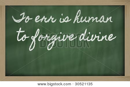 Expression -  To Err Is Human, To Forgive Divine - Written On A School Blackboard With Chalk