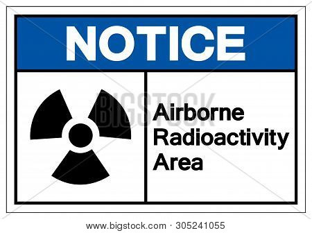 Notice Airborne Radioactivity Area Symbol Sign, Vector Illustration, Isolate On White Background Lab