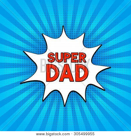 Comics Lettering  Super Dad On Bright Blue Background. Retro Fathers Day Greeting Card In Pop Art St