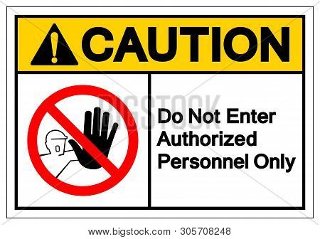 Caution Do Not Enter Authorized Personnel Only Symbol Sign ,vector Illustration, Isolate On White Ba