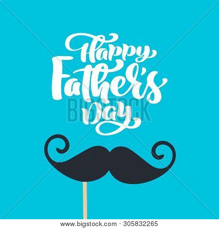 Happy Fathers Day Isolated Vector Lettering Calligraphic Text With Mustache. Hand Drawn Father Day C