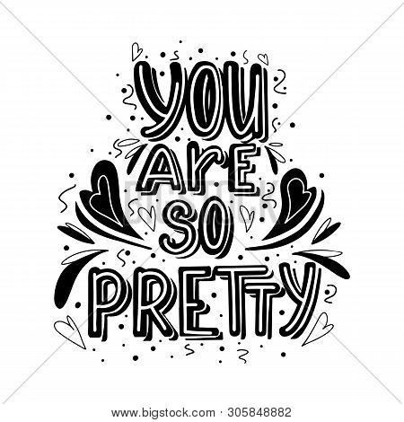 You Are So Pretty Hand Drawn Monochrome Lettering With Doodle Heart And Leaves Decoration. Cute Comp