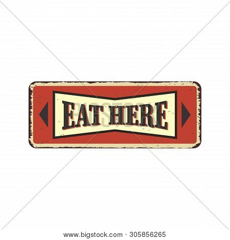 Eat Here Vintage Restaurant Tin Sign. Promotional Ad Sign Board For Food And Drink Diner. Retro Vect