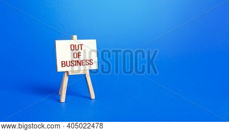 Easel With Words Went Out Of Business. Bankruptcy And Business Closure Due To The Economic Crisis An