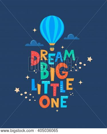 Cute Cartoon Print With Aerostat And Lettering Dream Big Little One. Cute Design For Children's Fash