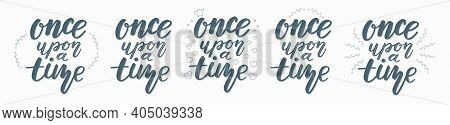 Set Of Lettering Quotes Once Upon A Time From Fairy Tale.