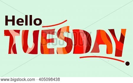 Hello Tuesday Words Quote Vector Lettering. Graphic Design Typography Element. Hand Written Postcard