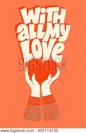 With All My Love Hand-drawn Lettering Typography. Quote About Love For Valentines Day And Wedding. T