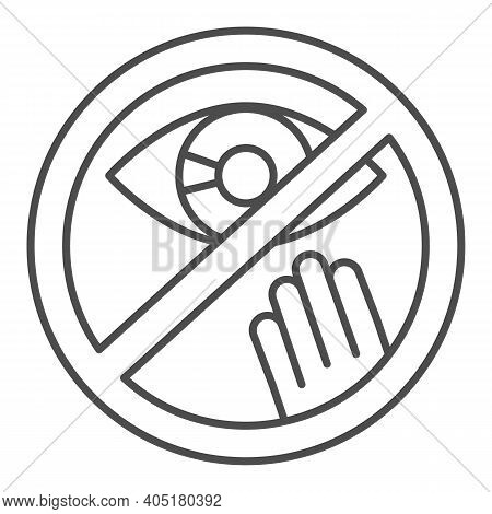 Prohibition Of Touching The Eyes Thin Line Icon, Corona Downturn Concept, Covid-19 Prevention Sign O