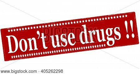 Rubber Stamp With Text Don T Use Drugs Inside, Vector Illustration