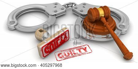Guilty. The Stamp And An Imprint. Wooden Stamp And Red Imprint Guilty With Judge's Hammer And Handcu