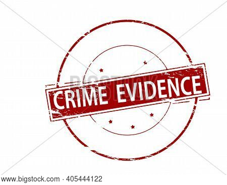Rubber Stamp With Text Crime Evidence Inside, Vector Illustration