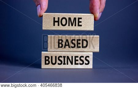 Home-based Business Symbol. Wooden Blocks Form The Words 'home-based Business' On Beautiful Grey Bac