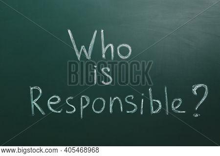 Phrase Who Is Responsible Written On Green Chalkboard