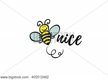 Bee Nice Phrase With Doodle Bee On White Background. Lettering Poster, Card Design Or T-shirt, Texti