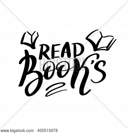 Read Books Hand Drawn Lettering Quote. Typography Logo Emblem. Text Calligraphy Inscription Card Des