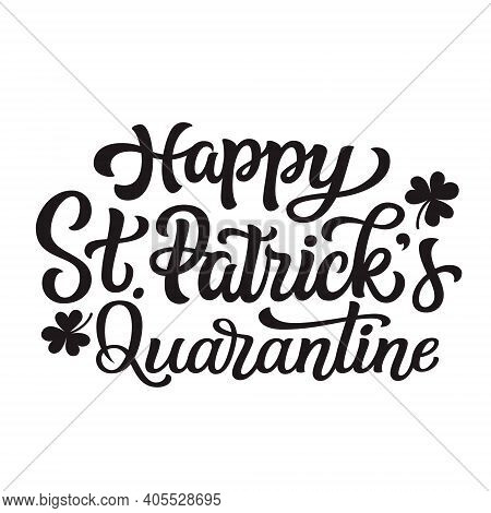 Happy St. Patrick's Quarantine. Hand Lettering Text Isolated On White Background. Vector Typography